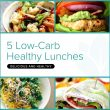 5 Delicious and Healthy Low-Carb Lunch Recipes